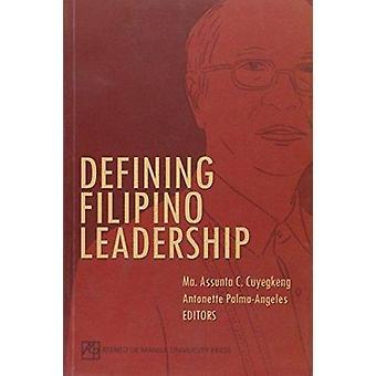 Defining Filipino Leadership by Ma. Assunta C. Cuyegkeng - Antonette