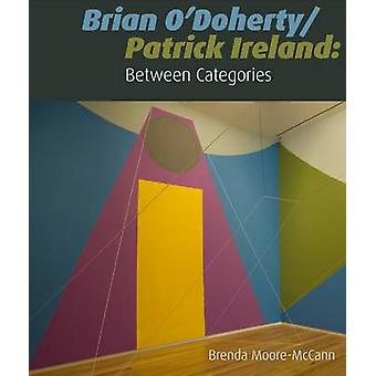 Brian O'Doherty/Patrick Ireland - Between Categories (New edition) by