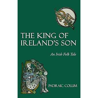 The King of Irelands Son  An Irish Folk Tale by Padraic Colum & Illustrated by Willy Pogany