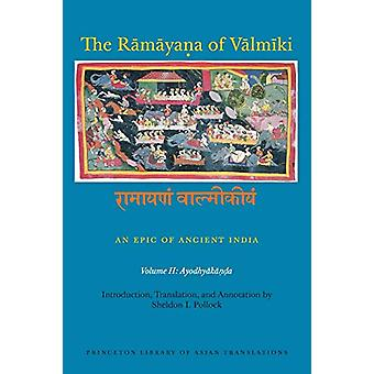 The Ramayana of Valmiki - An Epic of Ancient India - Volume II - Ayodhy