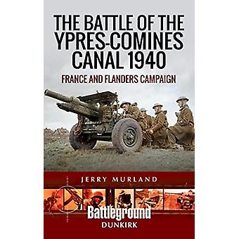 Battle of the YpresComines Canal 1940 by Jerry Murland