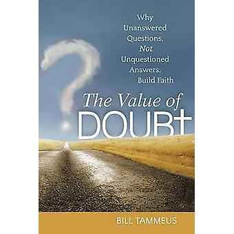 The Value of Doubt - Why Unanswered Questions - Not Unquestioned Answe