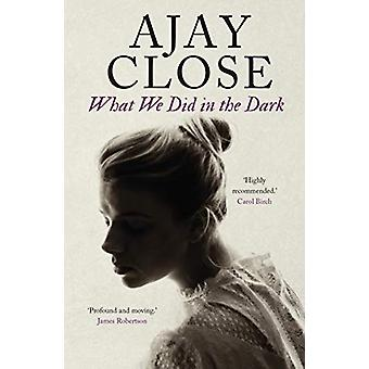 What We Did in the Dark by Ajay Close - 9781912240890 Book