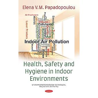 Health Safety and Hygiene in Indoor Environments by Papadopoulou & Elena V.M.