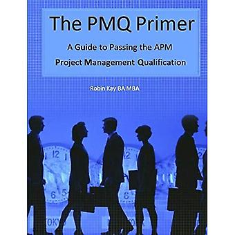 The PMQ Primer A Guide to Passing the APM Project� Management Qualification