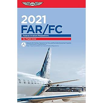 FarFc 2021  Federal Aviation Regulations for Flight Crew by Federal Aviation Administration