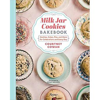 Milk Jar Cookies Bakebook  Cookies Cakes Pies and More for Celebrations and Every Day by Courtney Cowan