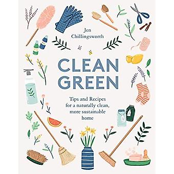 Clean Green: Tips and Recipes for a naturally clean, more sustainable home