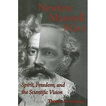 Newton Maxwell Marx: Spirit Freedom and the Scientific Vision