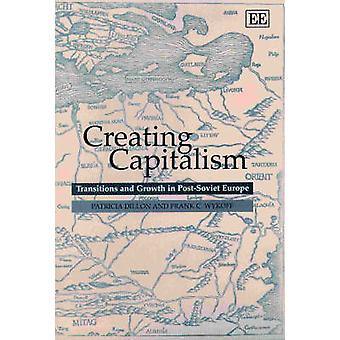 Creating Capitalism - Transitions and Growth in Post-Soviet Europe