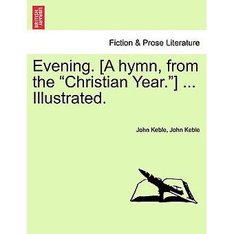 Evening. [a Hymn - from the Christian Year.] ... Illustrated. by John
