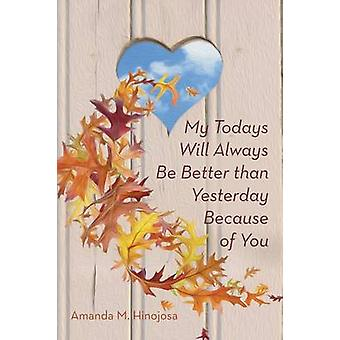 My Todays Will Always Be Better Than Yesterday Because of You by Aman