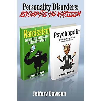 Personality Disorders - Psychopaths & Narcissism by Jeffery Dawson