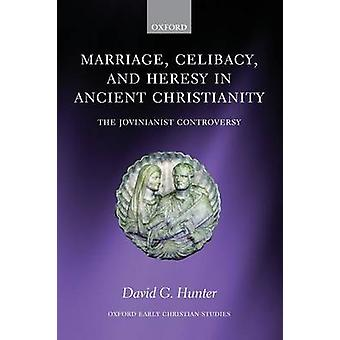 Marriage Celibacy and Heresy in Ancient Christianity The Jovinianist Controversy by Hunter & David G.