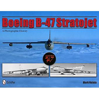 Boeing B47 Stratojet A Photographic History by Mark Natola
