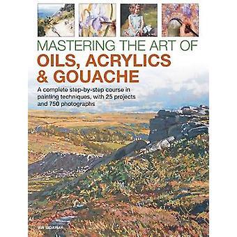 Mestre kunsten av oljer - akryl og Gouache - A komplett trinn-b