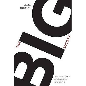 The Big Society - Anatomy of the New Politics by Jesse Norman - 978095