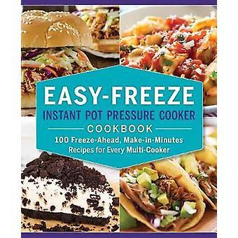 Easy-Freeze Instant Pot Pressure Cooker Cookbook - 100 Freeze-Ahead -