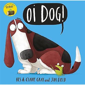 Oi hond! door Kes Gray - Claire Gray - Jim Field - 9781444919592 boek