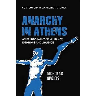 Anarchie in Athen - Ethnographie der Militanz - Emotionen und Violenc