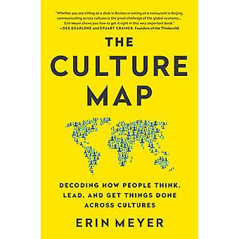 The Culture Map - Decoding How People Think - Lead - and Get Things Do