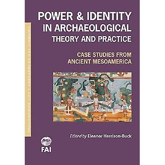 Power and Identity in Archaeological Theory and Practice - Case Studie