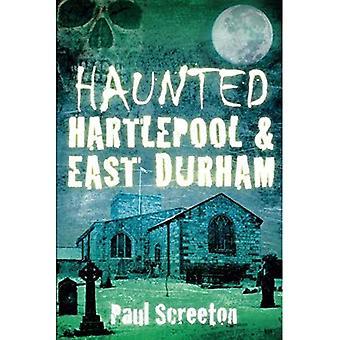 Haunted Hartlepool & East Durham (stregato (storia Press))