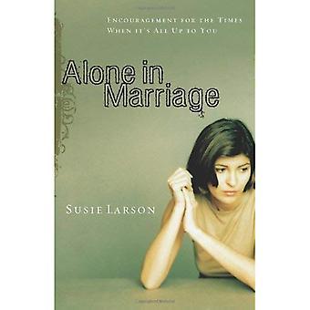 Alleen in het huwelijk: wandelen met God, wanneer het is allemaal aan jou