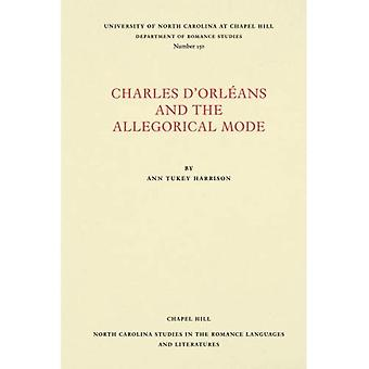 Charles d'OrlA (c)ans and the Allegorical Mode (North� Carolina Studies in the Romance Languages and Literatures)