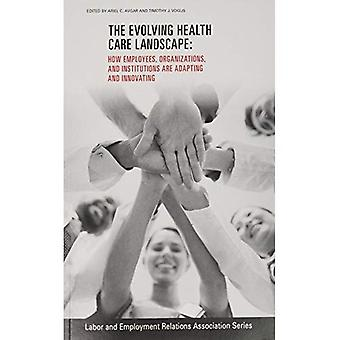 The Evolving Healthcare Landscape: How Employees, Organizations, and Institutions are Adapting and Innovating (LERA Research Volumes)
