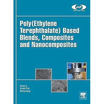 PolyEthylene Terephthalate Based Blends Composites and Nanocomposites by Visakh & P. M.
