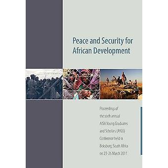 السلام والأمن من أجل التنمية الأفريقية. الإجراءات للخريجين الشباب عيسى السنوي السادس والمؤتمر أيجس علماء من معهد أفريقيا لجنوب أفريقيا