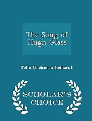 The Song of Hugh Glass  Scholars Choice Edition by Neihardt & John Gneisenau
