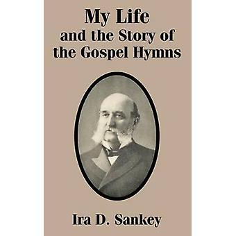 Mijn leven en het verhaal van het evangelie Hymns door Sankey & IRA D.