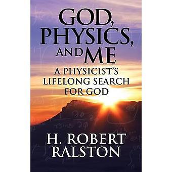 Gott Physik und mir ein Physiker lebenslangen Suche nach Gott von Ralston & H.