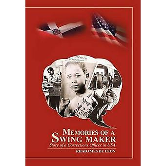 Memories of a Swing Maker Story of a Corrections Officer in USA by Leon & Rhadames De