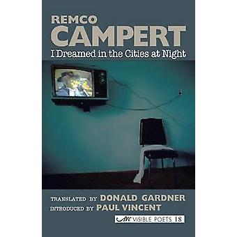 I Dreamed in the Cities at Night Selected Poems by Campert & Remco
