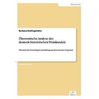 konomische Analyse des deutschfranzsischen WeinhandelsTheoretische Grundlagen und Befragung franzsischer Experten by Redlingshfer & Barbara