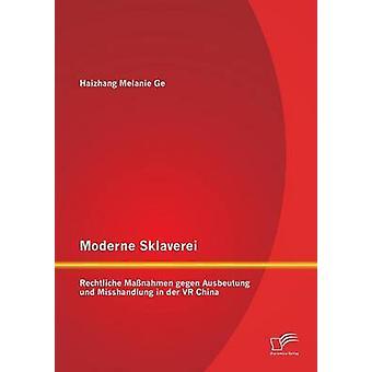Moderne Sklaverei  Rechtliche Manahmen gegen Ausbeutung und Misshandlung in der VR China by Ge & Haizhang Melanie
