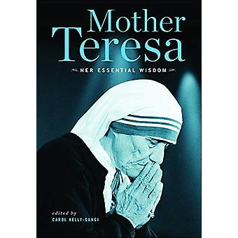 Mother Teresa - Her Essential Wisdom by Carol Kelly-Gangi - 9781435166