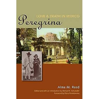 Peregrina - Love and Death in Mexico by Alma M. Reed - Michael Karl Sc