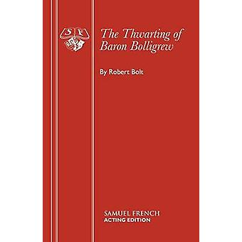 The Thwarting of Baron Bolligrew by Robert Bolt - 9780573050206 Book