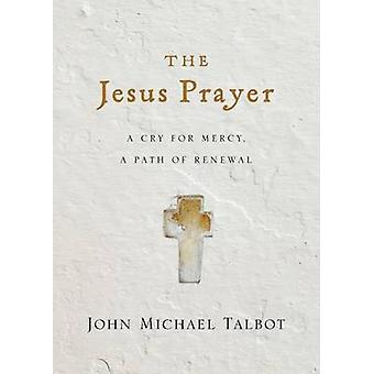 The Jesus Prayer - A Cry for Mercy - a Path of Renewal by John Michael