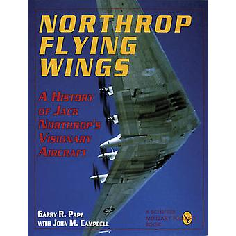 Northrop Flying Wings by Garry R. Pape - John M. Campbell - 978088740