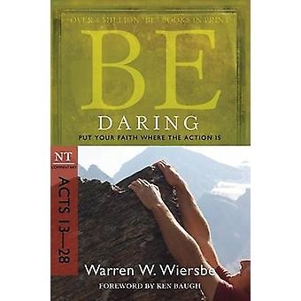 Be Daring ( Acts 13- 28 ) - Put Your Faith Where the Action is (5th) b
