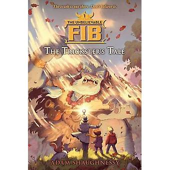 The Unbelievable Fib - The Trickster's Tale by Adam Shaughnessy - 9781