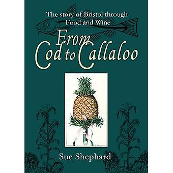 From Cod to Callaloo - The Story of Bristol Through Food and Wine by S