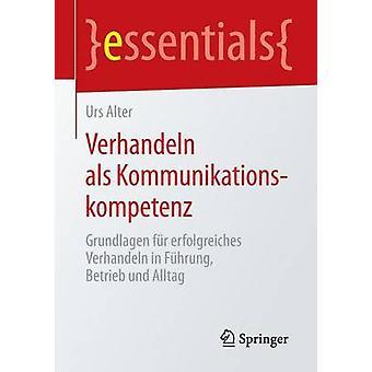 Verhandeln ALS Kommunikationskompetenz - Grundlagen Fur Erfolgreiches