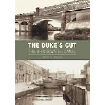 The Dukes Cut - The Bridgewater Canal by Cyril J. Wood - 9780752451114