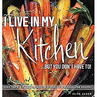 I Live in My Kitchen: But� You Don't Have To!